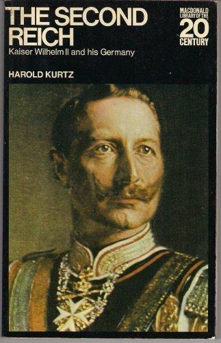 The Second Reich: Kaiser Wilhelm II and: Harold Kurtz