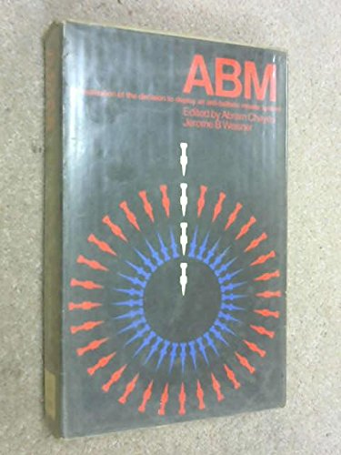 ABM: An Evaluation of the Decision to Deploy an Antiballistic Missile System: ABRAM CHAYES