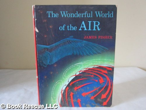The wonderful world of the air: Fisher, James