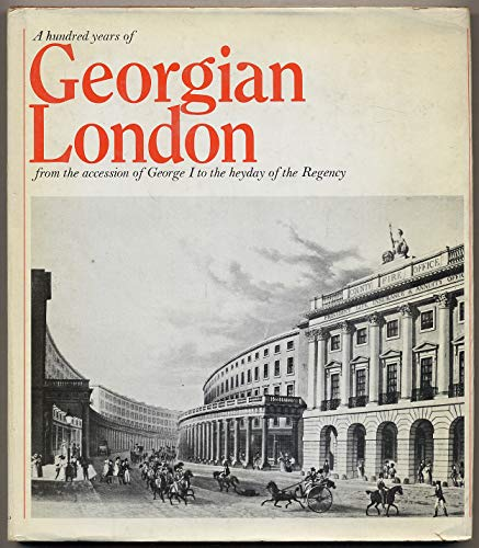 A Hundred Years Of Georgian London: From The Accession Of George I To The Heyday Of The Regency.: ...