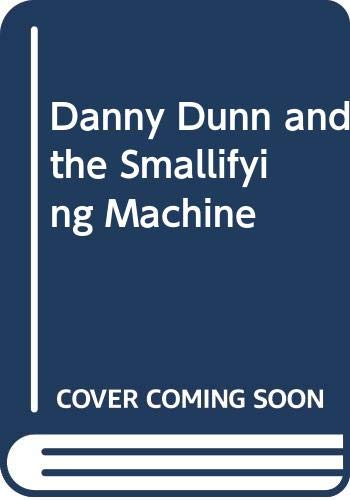 9780356032870: Danny Dunn and the Smallifying MacHine