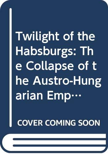 9780356033396: Twilight of the Habsburgs: The Collapse of the Austro-Hungarian Empire (Library of 20th Century)