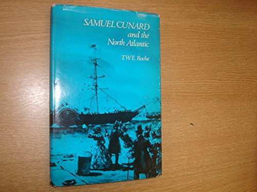 Samuel Cunard and the North Atlantic: Roche, T. W. E.