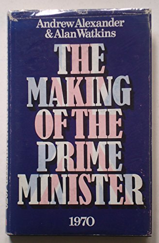 The Making of the Prime Minister: Alexander, Andrew Watkins, Alan
