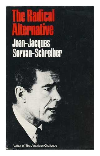 The Radical alternative,: Servan-Schreiber, Jean-Jacques