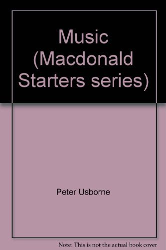 Music (Macdonald Starters series) (0356037592) by Peter Usborne; Su Swallow; Michael Ricketts