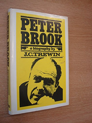 Peter Brook A Biography: Trewin, J. C.