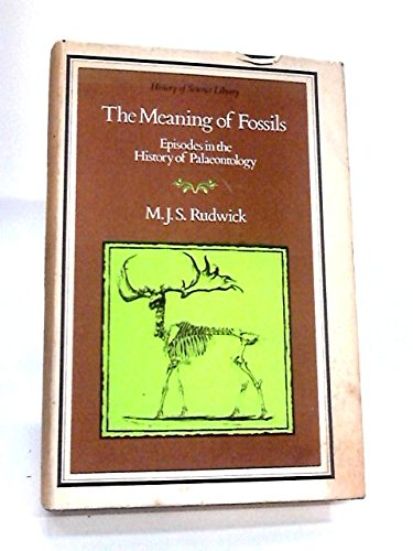 THE MEANING OF FOSSILS: Episodes in the History of Palaeontology: Rudwick, Martin J. S.