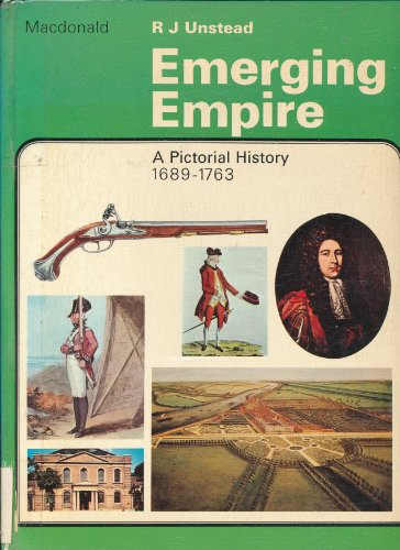 Emerging Empire: A Pictorial History, 1689-1763, Vol. 5: Unstead, R. J.
