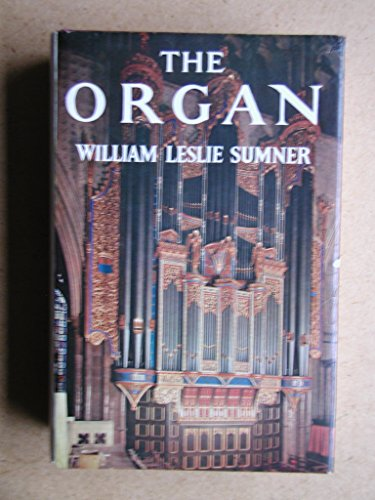 The Organ: Its Evolution, Principles of Construction and Use: William Leslie Sumner