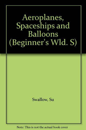 9780356044484: Aeroplanes, Spaceships and Balloons (Beginner's Wld. S)