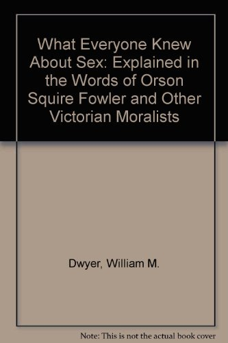 9780356045924: What Everyone Knew About Sex: Explained in the Words of Orson Squire Fowler and Other Victorian Moralists