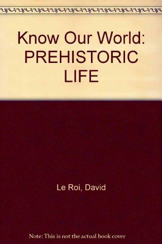 Know Our World: PREHISTORIC LIFE: Le Roi, David