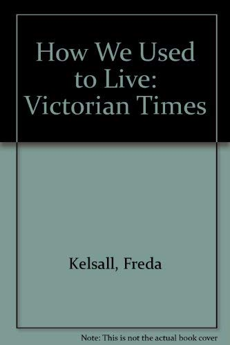 9780356059358: How We Used to Live 1851-1901