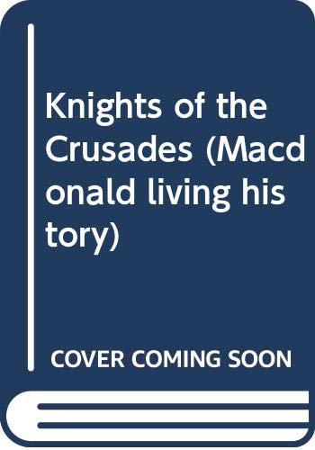 9780356059679: Knights of the Crusades (Macdonald living history)