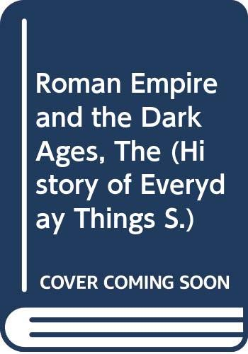 9780356059754: The Roman Empire and the Dark Ages (History of EveryDay Things Series)