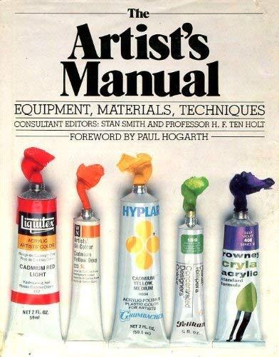 The Artist's Manual: Equipment, Materials, Techniques: Smith, Stan; Ten Holt, H.F.; Hogarth, ...