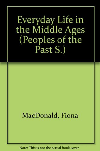 Everyday Life in the Middle Ages (Peoples: Macdonald, Fiona