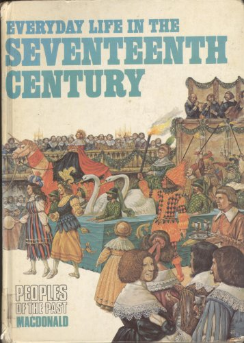 9780356075358: Everyday Life in the 17th Century (Peoples of the Past S.)