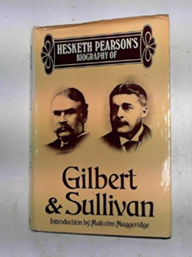 Gilbert and Sullivan : A Biography: Pearson, Hesketh