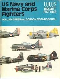 US Navy and Marine Corps Fighters World War 2 Fact Files: Green, William (Gordon Swanborough)