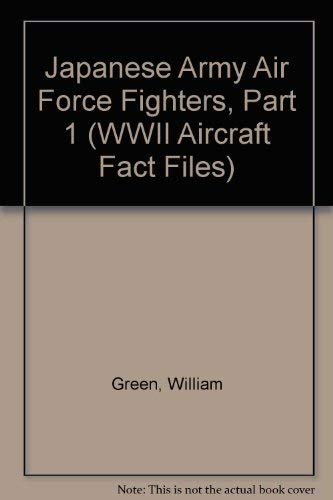 Japanese Army Air Force Fighters, Part 1 (WWII Aircraft Fact Files): Green, William