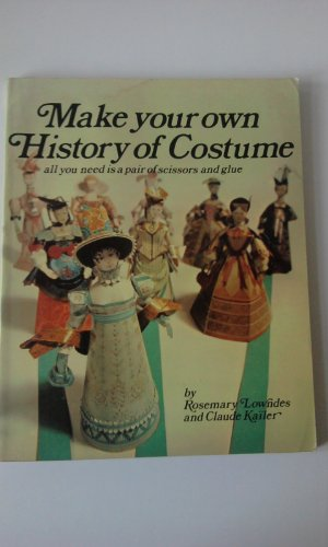 Make Your Own History of Costume: Kailer, Claude,Lowndes, Rosemary