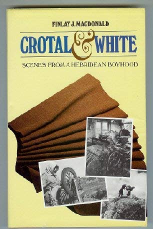 Crotal & White: Scenes from a Hebridean Boyhood: Macdonald, Finlay J.
