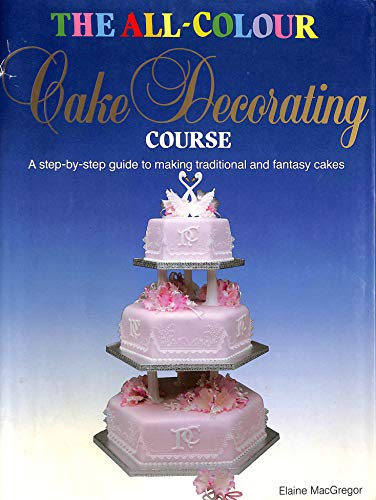 9780356107868: The All-colour Cake Decorating Course