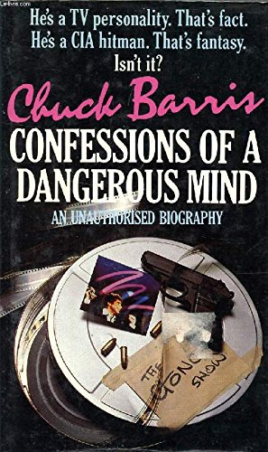 CONFESSIONS OF A DANGEROUS MIND : AN UNAUTHORIZED BIOGRAPHY