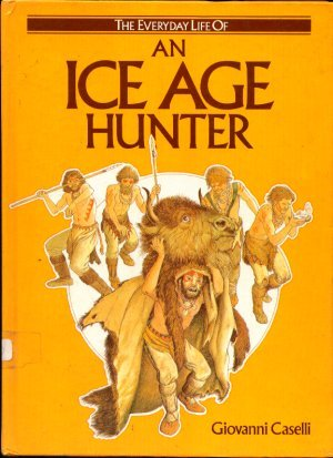 9780356113654: Ice Age Hunter (The Everyday life of -)