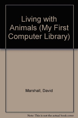 Living with Animals (My First Computer Lib.) (035611578X) by Marshall, David