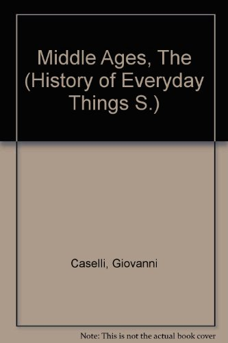 Middle Ages, The (History of Everyday Things: Caselli, Giovanni