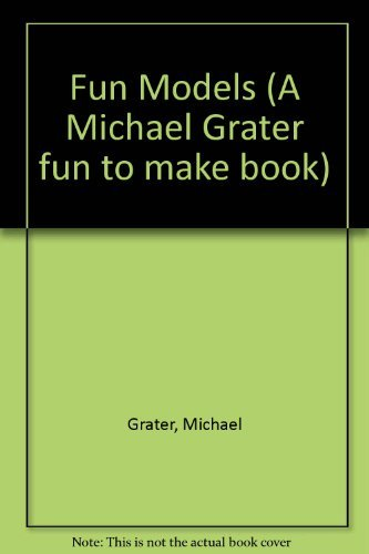Fun Models (A Michael Grater fun to make book) (0356118231) by Michael Grater