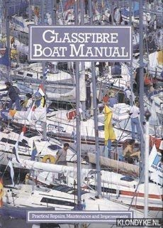 GLASSFIBRE BOAT MANUAL, Practical Repairs, Maintenance and: Bo Streiffert, supervising