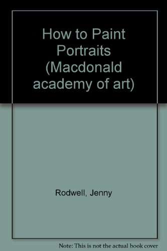 9780356124759: How to Paint Portraits (Macdonald academy of art)