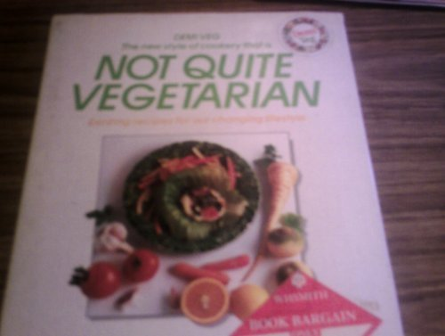 9780356127729: Not Quite Vegetarian: Recipes for Our Changing Lifestyles