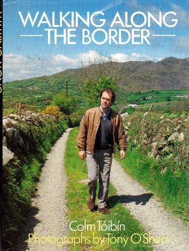 Walking Along the Border: Toibin, Colm; O'Shea, T.