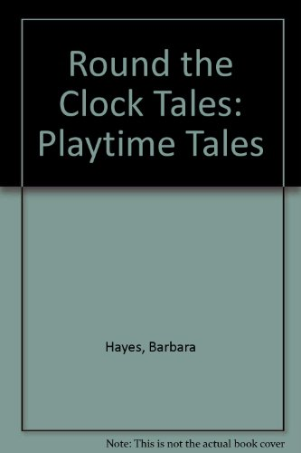 Round the Clock Tales: Playtime Tales Bk. 4 (0356133966) by Barbara Hayes