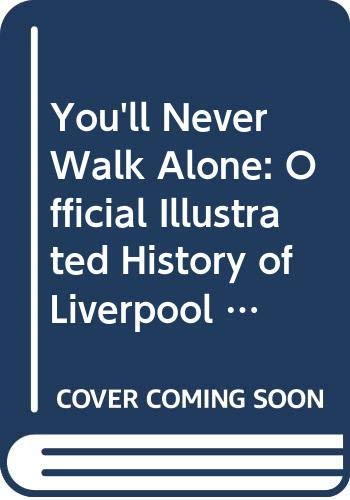 9780356142302: You'll Never Walk Alone: Official Illustrated History of Liverpool Football Club