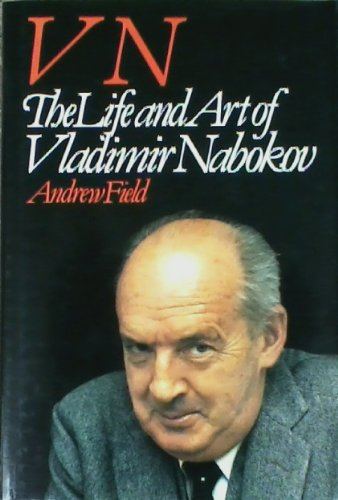 V N: the Life and Art of Vladimer Nabokov: Field Andrew
