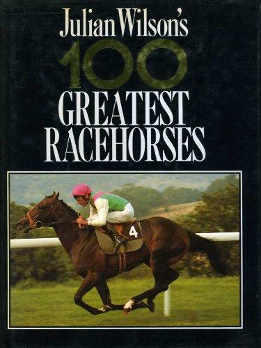 9780356142937: Julian Wilson's 100 Greatest Racehorses