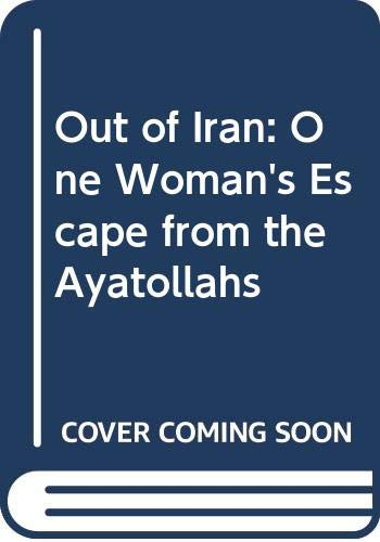 9780356143330: Out of Iran: One Woman's Escape from the Ayatollahs