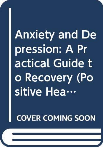 9780356144603: Anxiety and Depression: A Practical Guide to Recovery (Positive Health Guide)