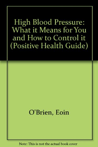 9780356144894: High Blood Pressure: What It Means for You and How to Control It (Positive Health Guide)