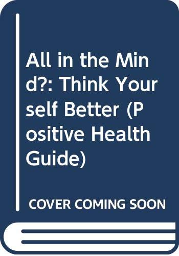 9780356145716: All in the Mind?: Think Yourself Better (Positive Health Guide)