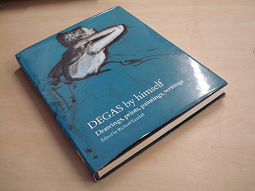 Degas By Himself: Drawings, Prints, Paintings, Writings: Edgar Degas