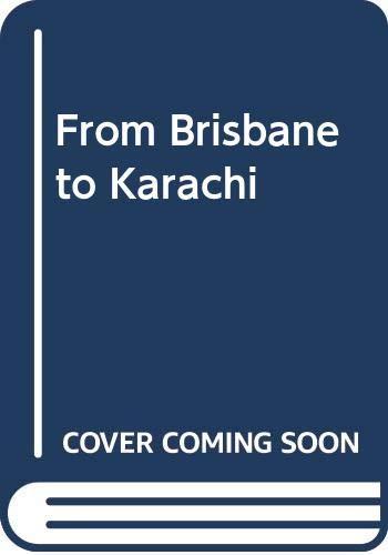 9780356155845: FROM BRISBANE TO KARACHI (A QUEEN ANNE PRESS BOOK)