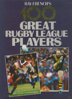 9780356175782: Ray French's 100 Greatest Rugby League Players