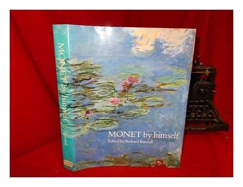 Monet by himself, Paintings, drawings, pastels, letters,: KENDALL RICHARD EDITOR